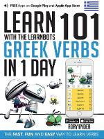 Learn 101 Greek Verbs In 1 Day: With LearnBots - LearnBots (Paperback)