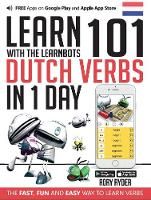 Learn 101 Dutch Verbs In 1 Day: With LearnBots - LearnBots (Paperback)