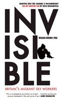 Invisible: Britain's Migrant Sex Workers (Paperback)