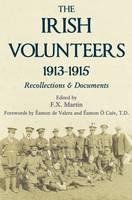 The Irish Volunteers 1913-1915: Recollections and Documents (Hardback)