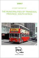 A Fleet History of the Municipalities of Transvaal Province, South Africa: WWK7 (Paperback)