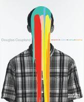 Douglas Coupland: Everywhere is Anywhere is Anything (Hardback)