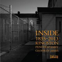 Inside Kingston Penitentiary (1835 - 2013): Geoffrey James (Hardback)