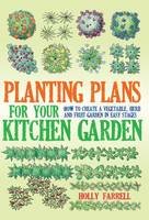 Planting Plans for Your Kitchen Garden: How to Create a Vegetable, Herb and Fruit Garden in Easy Stages (Paperback)