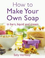 How To Make Your Own Soap: ... in traditional bars,  liquid or cream (Paperback)