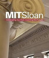 MIT Sloan: Celebrating Our Past, Inventing Our Future (Hardback)