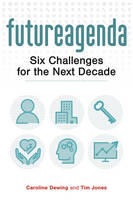 Future Agenda: Six Challenges for the Next Decade (Paperback)