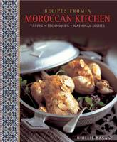 Recipes from a Moroccan Kitchen: A Wonderful Collection 75 Recipes Evoking the Glorious Tastes and Textures of the Traditional Food of Morocco (Hardback)