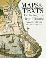 Maps & texts: exploring the Irish Historic Towns Atlas - Irish Historic Towns Atlas (Paperback)