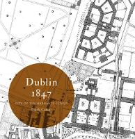 Dublin 1847: city of the Ordnance Survey - Irish Historic Towns Atlas (Paperback)