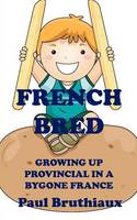 French Bred: Growing Up Provincial in a Bygone France (Paperback)