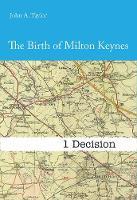 The Birth of Milton Keynes: 1: Decision 1 (Hardback)