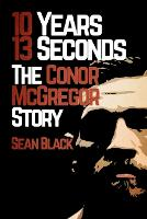 10 Years, 13 Seconds: The Conor McGregor Story (Paperback)