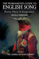 The Wordsmith's Guide to English Song: The Songs of Ivor Gurney Volume 2: Poetry, Music & Imagination (Paperback)