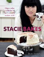 Stacie Bakes: Classic cakes and bakes for the thoroughly modern cook (Hardback)