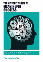 The Authority Guide to Meaningful Success: How to combine purpose, passion and promise to create profit for your business (Paperback)