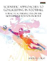 Scientific Approaches to Goalkeeping in Football: A Practical Perspective on the Most Unique Position in Sport (Paperback)