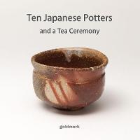 Ten Japanese Potters: and a Tea Ceremony - Goldmark Pots 26 (Paperback)