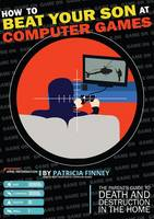 How to Beat Your Son at Computer Games (Paperback)