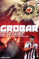 Grobar: Partizan Pleasure, Pain and Paranoia: Lifting the Lid on Serbia's Undertakers (Paperback)
