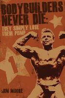 Bodybuilders Never Die: They Simply Lose Their Pump (Paperback)