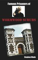 Famous Prisoners of Wormwood Scrubs (Paperback)