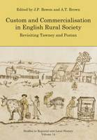 Custom and Commercialisation in English Rural Society: Revisiting Tawney and Postan: 14 - Studies in Regional and Local History (Paperback)