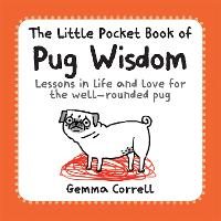 The Little Pocket Book of Pug Wisdom: Lessons in Life and Love for the Well-Rounded Pug (Paperback)