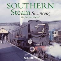 Southern Steam Swansong: The Final Years 1964-67 (Hardback)
