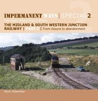 Impermanent Ways Special 2: From Closure to Abandonment 2: The closed railway lines of Britain (Paperback)
