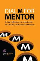 Dial M for Mentor: Critical reflections on mentoring for coaches, educators and trainers - Coaching and Mentoring (Paperback)