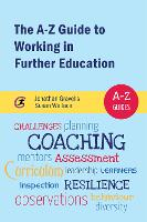 The A-Z Guide to Working in Further Education - A-Z Guides (Paperback)