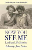 Now You See Me: Lesbian Life Stories (Paperback)