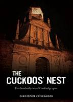 The Cuckoos' Nest: Five Hundred Years of Cambridge Spies (Hardback)