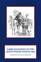 A Bibliography of the Seven Weeks War (Hardback)
