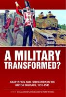 A Military Transformed?: Adaptation and Innovation in the British Military, 1792-1945 - Wolverhampton Military Studies (Hardback)