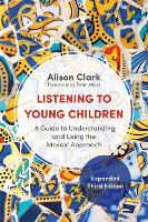 Listening to Young Children, Expanded Third Edition: A Guide to Understanding and Using the Mosaic Approach (Paperback)