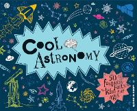 Cool Astronomy: 50 fantastic facts for kids of all ages - Cool (Hardback)