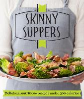 Skinny Suppers: Delicious, nutritious recipes under 300 calories - Good Housekeeping (Paperback)