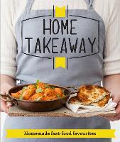 Home Takeaway: Homemade fast-food favourites - Good Housekeeping (Paperback)