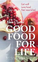 Good Food for Life: Eat Well * Love Food * Feel Nourished (Paperback)