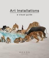 Art Installations: A Visual Guide (Hardback)