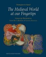 The Medieval World at Our Fingertips: Manuscript Illuminations from the Collection of Sandra Hindman - Studies in Medieval and Early Renaissance Art History (Hardback)