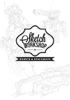 Sketch Workshop: Robots & Spaceships (Spiral bound)