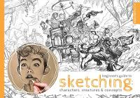 Beginner's Guide to Sketching: Characters, Creatures and Concepts (Paperback)