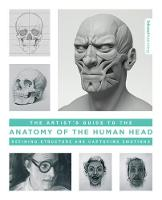 Artist's Guide to the Anatomy of the Human Head: Defining Structure and Capturing Emotions (Paperback)