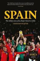 Spain: The Inside Story of La Roja's Historic Treble (Hardback)