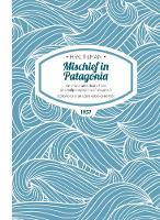 Mischief in Patagonia Paperback: An intolerable deal of sea, one halfpennyworth of mountain - H.W. Tilman: The Collected Edition 2 (Paperback)
