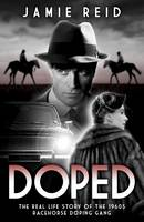Doped: The Real Life Story of the 1960s Racehorse Doping Gang (Hardback)
