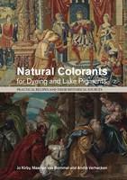 Natural Colorants for Dyeing and Lake Pigments: Practical Recipes and Their Historical Sources (Paperback)